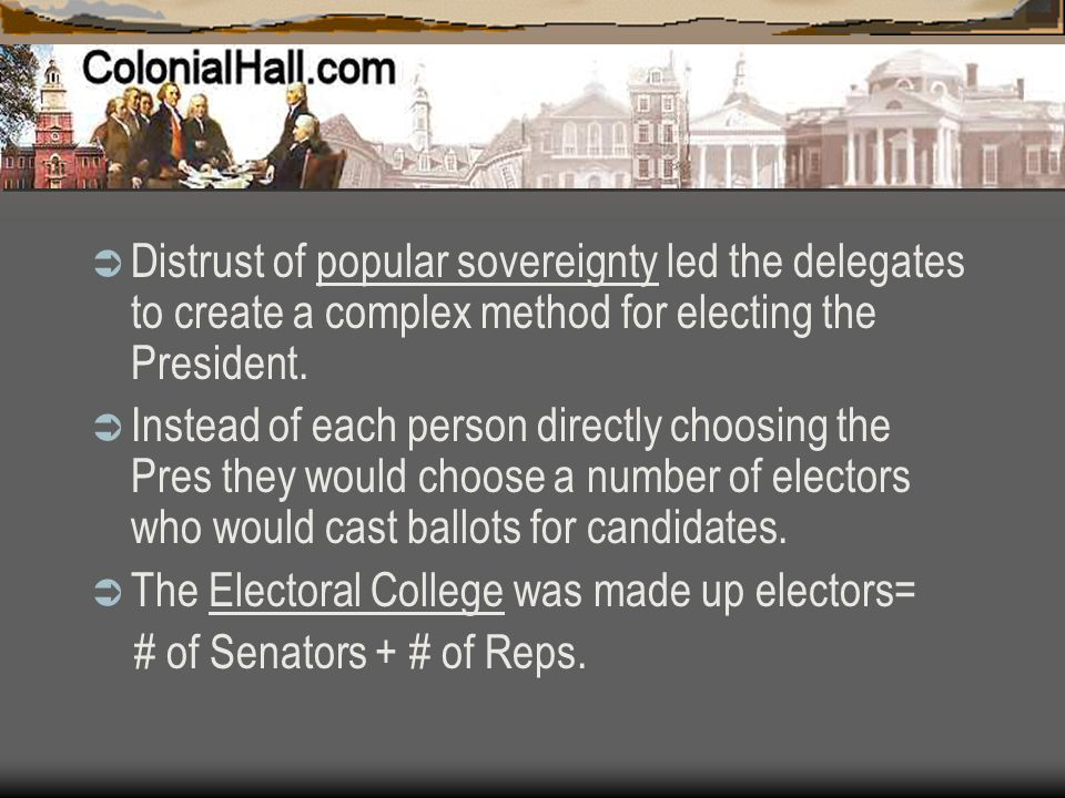 Distrust of popular sovereignty led the delegates to create a complex method for electing the President.