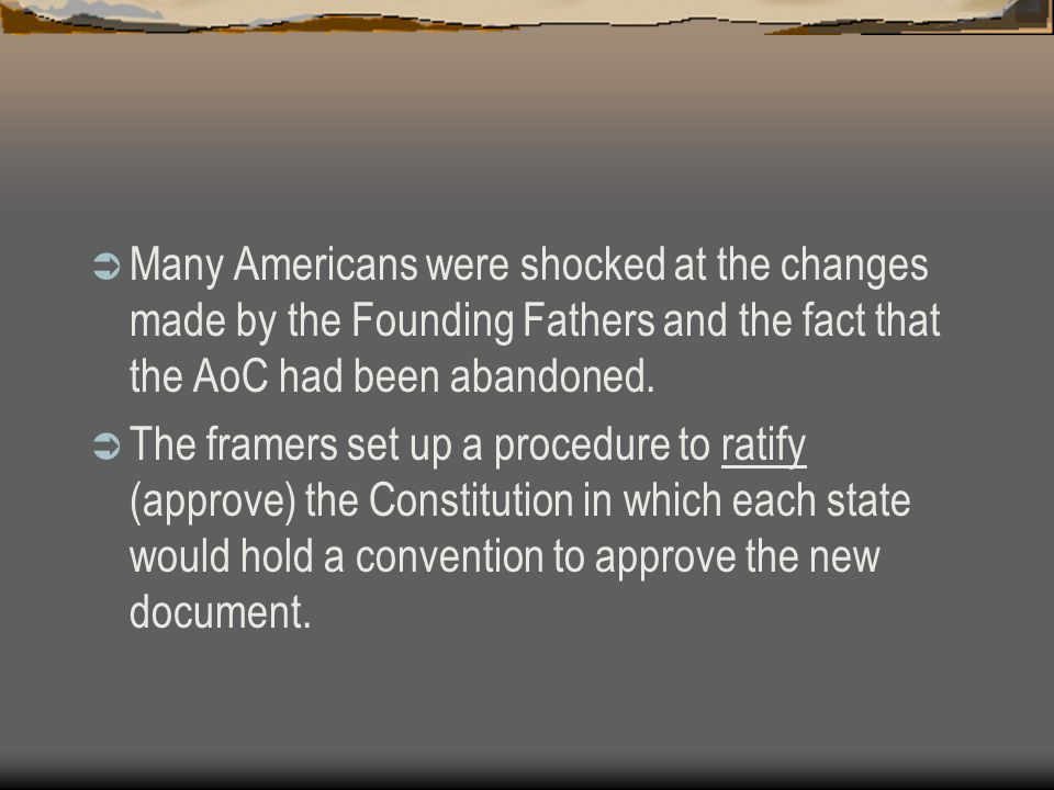 Many Americans were shocked at the changes made by the Founding Fathers and the fact that the AoC had been abandoned.