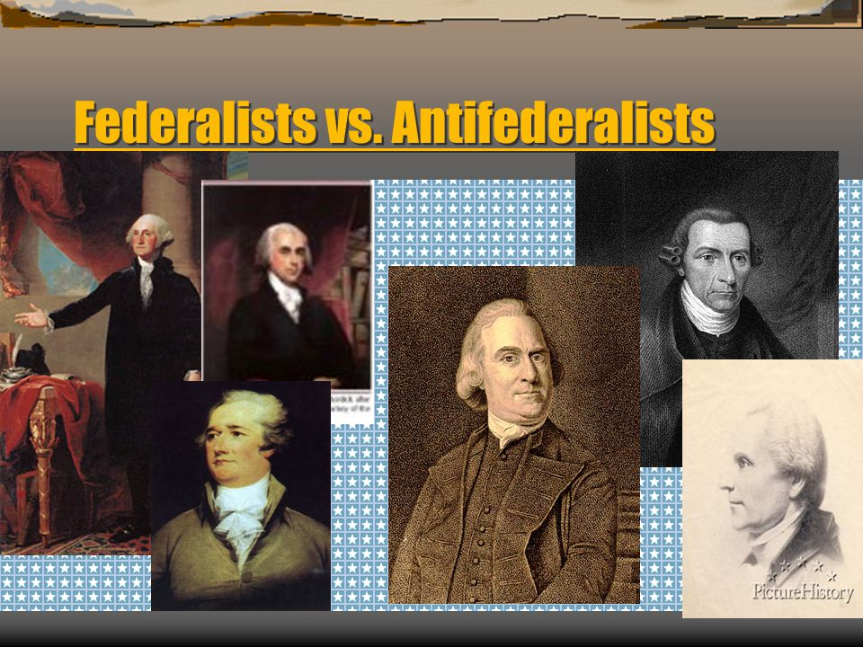 Federalists vs. Antifederalists