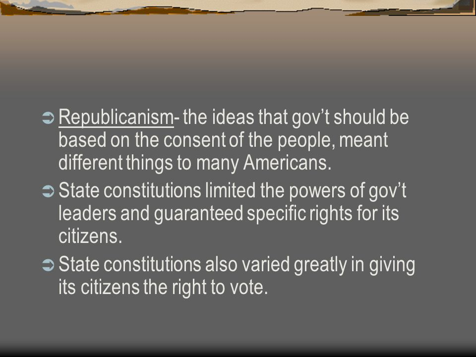 Republicanism- the ideas that gov't should be based on the consent of the people, meant different things to many Americans.