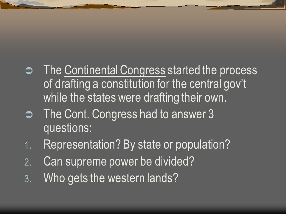The Continental Congress started the process of drafting a constitution for the central gov't while the states were drafting their own.