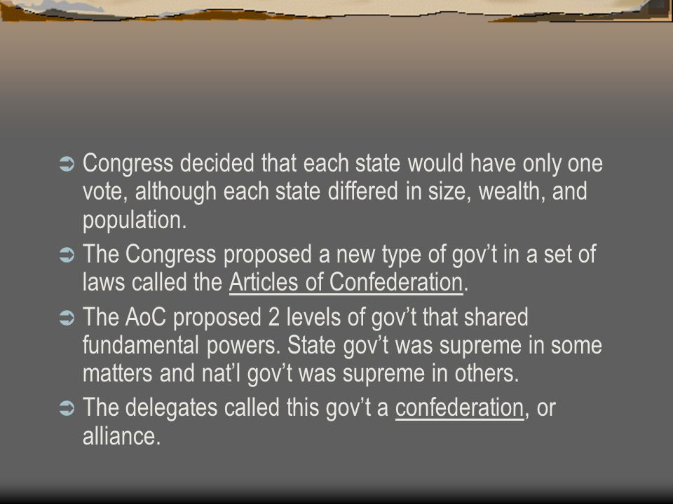 Congress decided that each state would have only one vote, although each state differed in size, wealth, and population.
