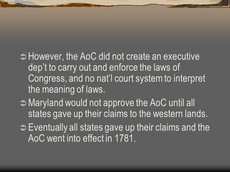 However, the AoC did not create an executive dep't to carry out and enforce the laws of Congress, and no nat'l court system to interpret the meaning of laws.