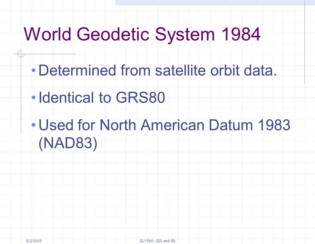 World Geodetic System 1984 Determined from satellite orbit data.