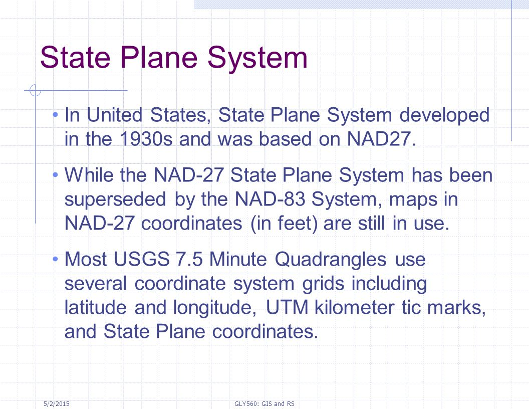 State Plane System In United States, State Plane System developed in the 1930s and was based on NAD27.