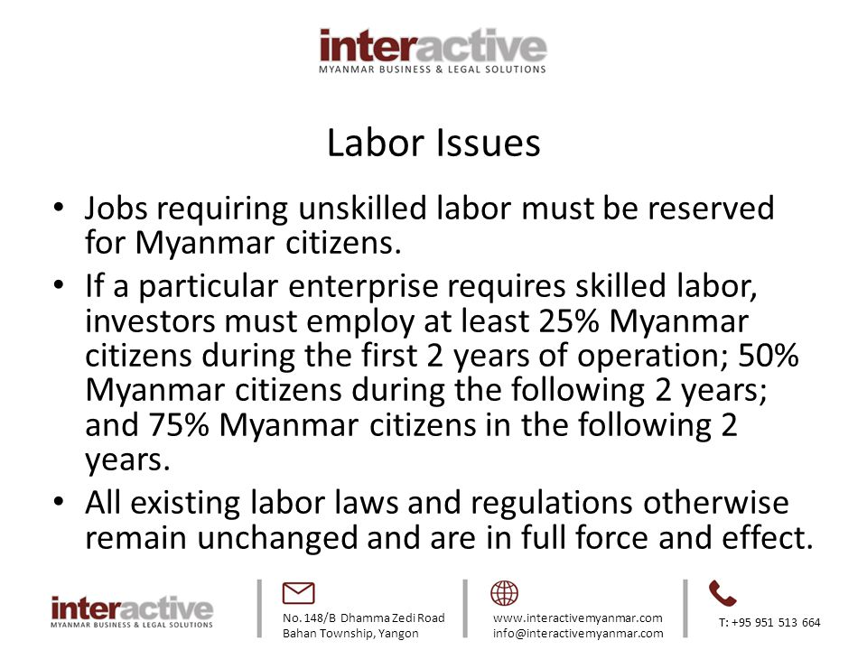 Labor Issues Jobs requiring unskilled labor must be reserved for Myanmar citizens.