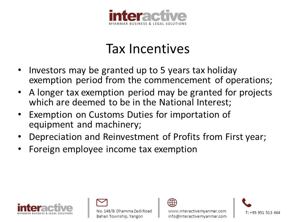 Tax Incentives Investors may be granted up to 5 years tax holiday exemption period from the commencement of operations;