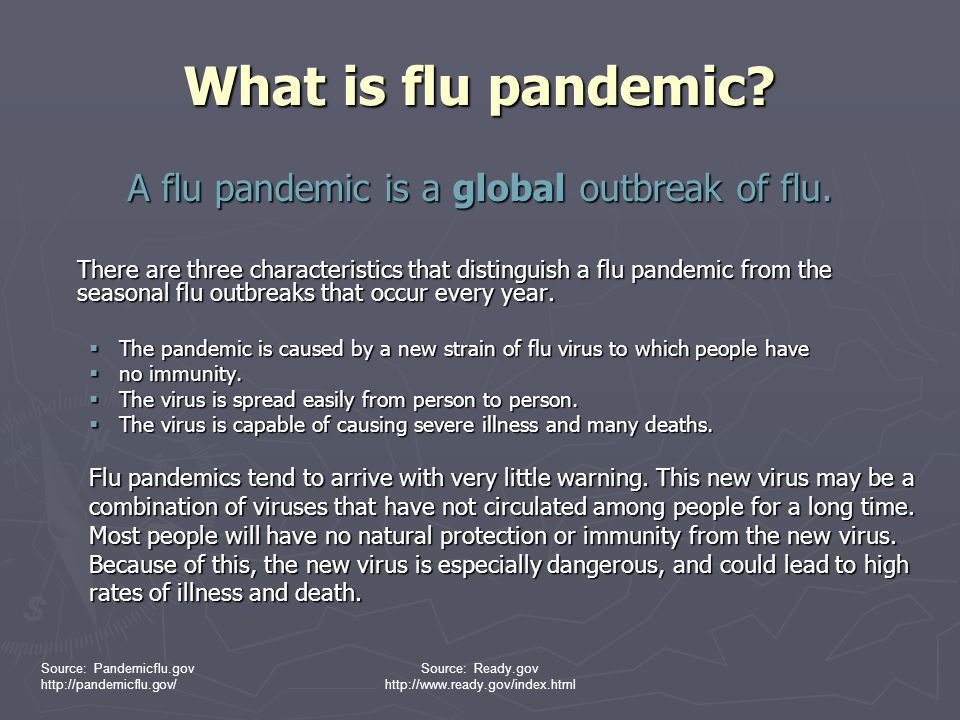 A flu pandemic is a global outbreak of flu.