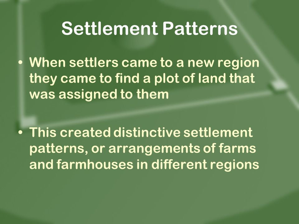 Settlement Patterns When settlers came to a new region they came to find a plot of land that was assigned to them.