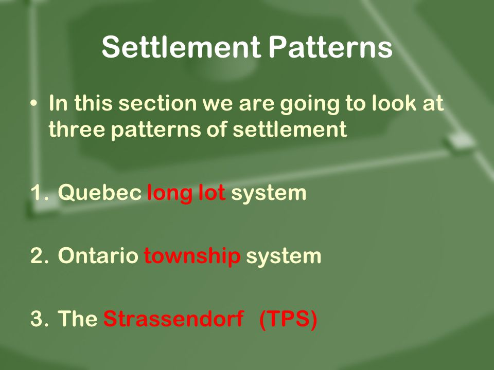 Settlement Patterns In this section we are going to look at three patterns of settlement. Quebec long lot system.