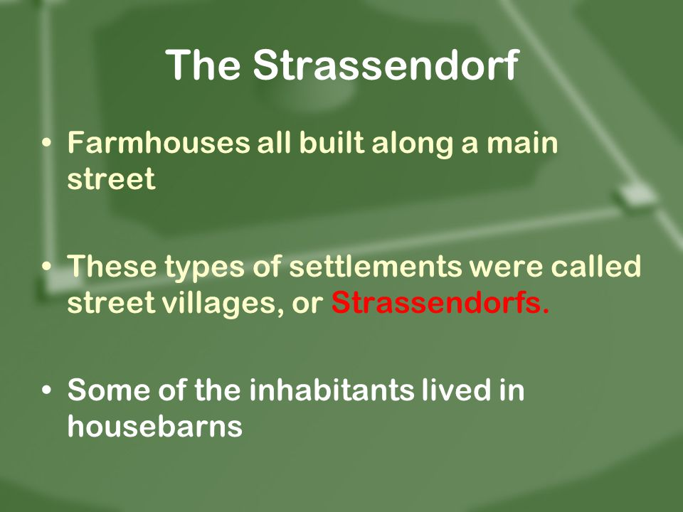 The Strassendorf Farmhouses all built along a main street
