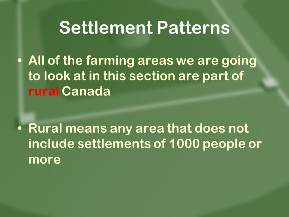 Settlement Patterns All of the farming areas we are going to look at in this section are part of rural Canada.