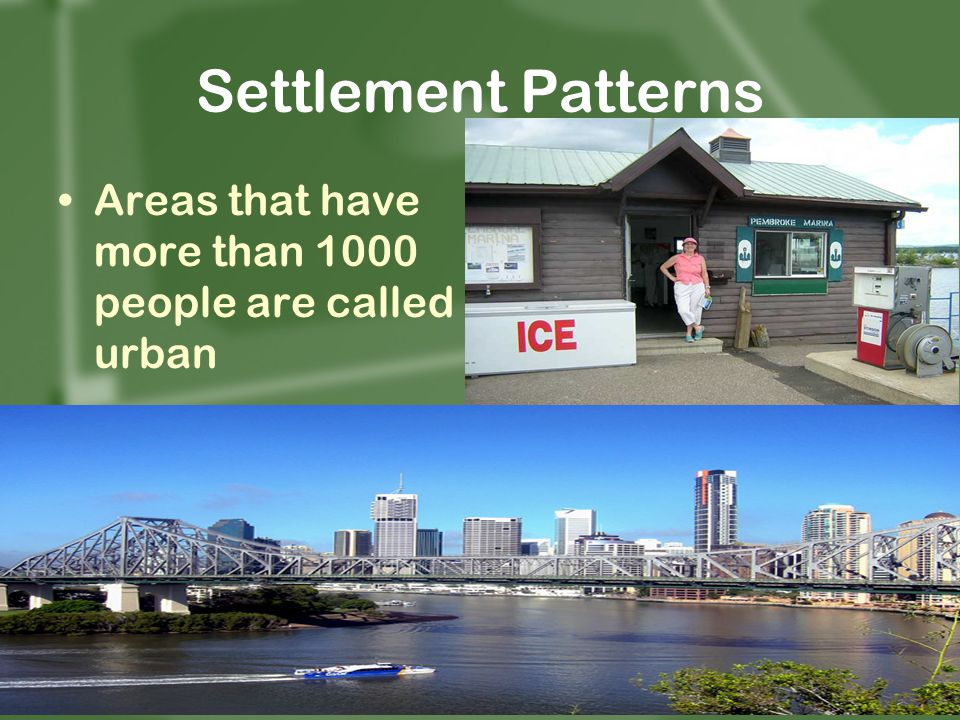 Settlement Patterns Areas that have more than 1000 people are called urban