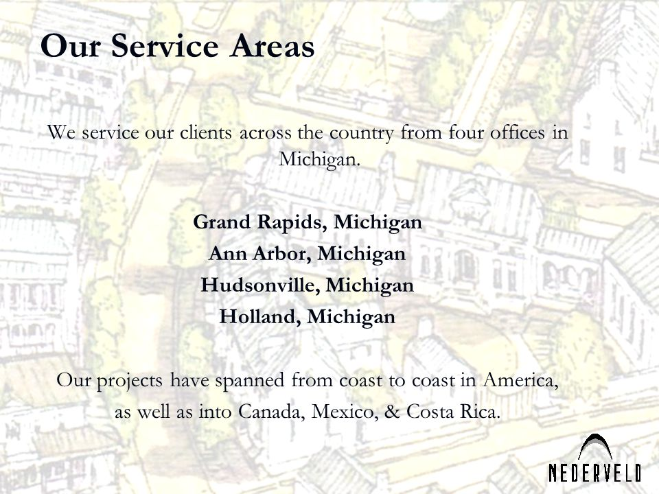 Our Service Areas We service our clients across the country from four offices in Michigan. Grand Rapids, Michigan.