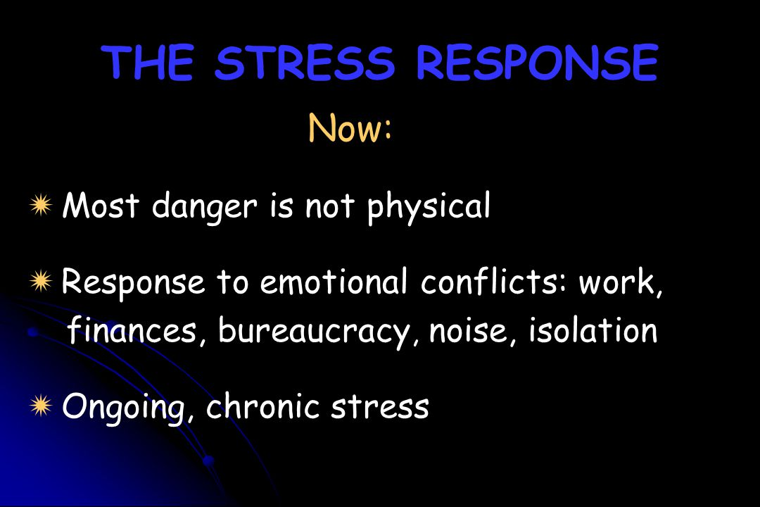 THE STRESS RESPONSE Now: Most danger is not physical