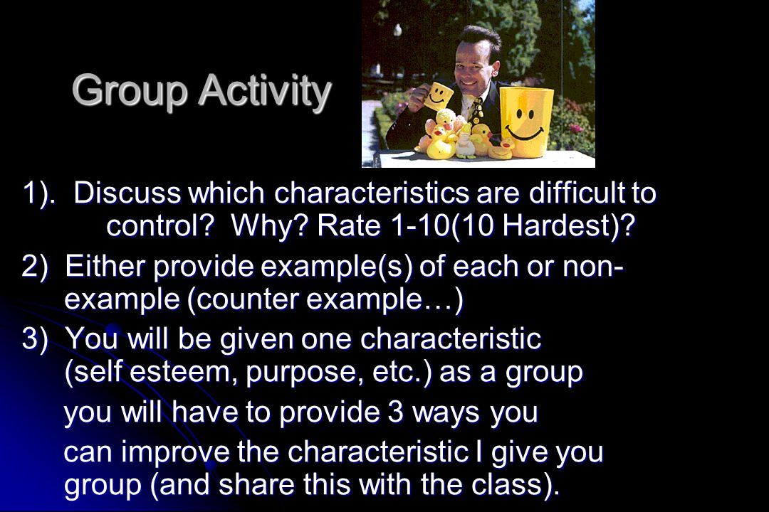 Group Activity 1). Discuss which characteristics are difficult to control Why Rate 1-10(10 Hardest)
