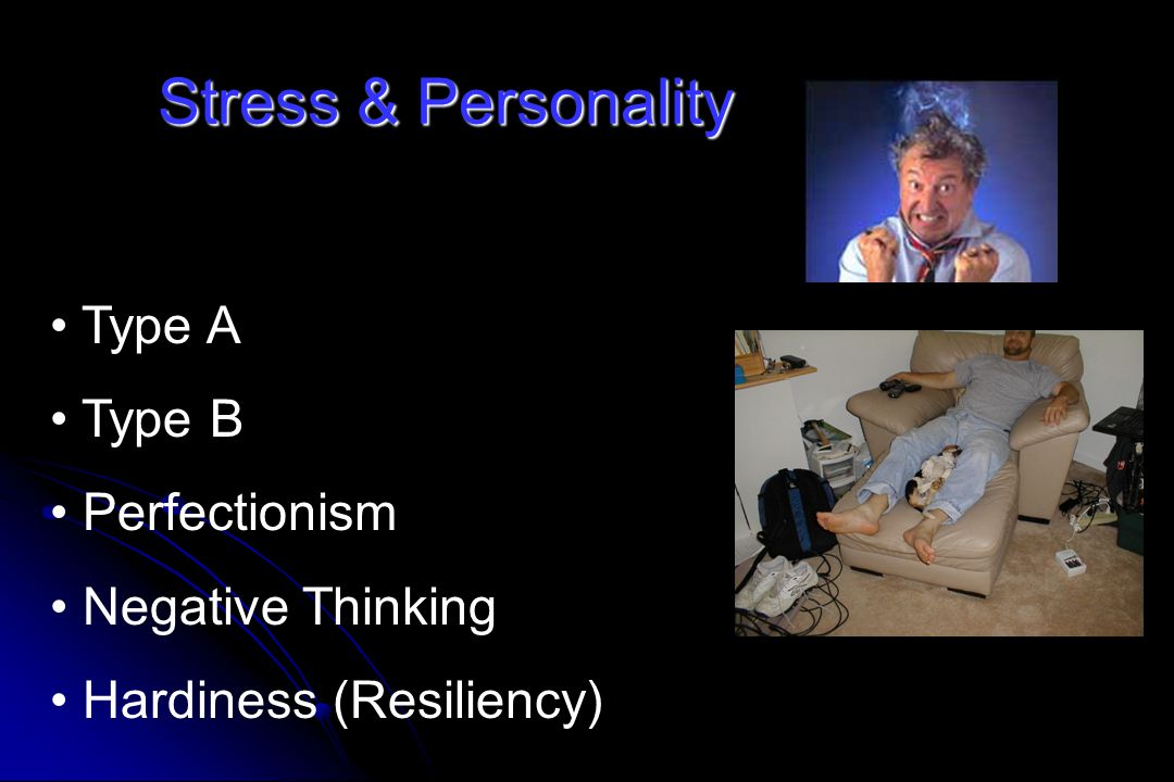 Stress & Personality Type A Type B Perfectionism Negative Thinking