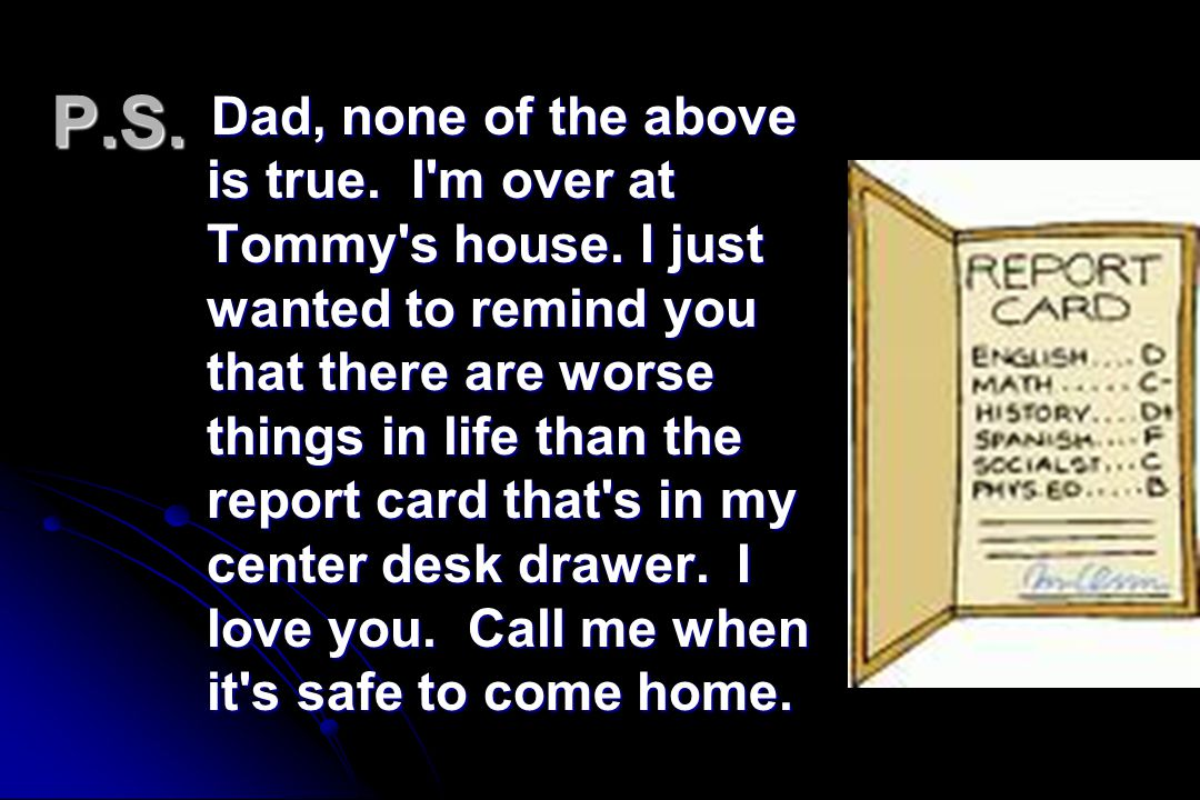 Dad, none of the above is true. I m over at Tommy s house