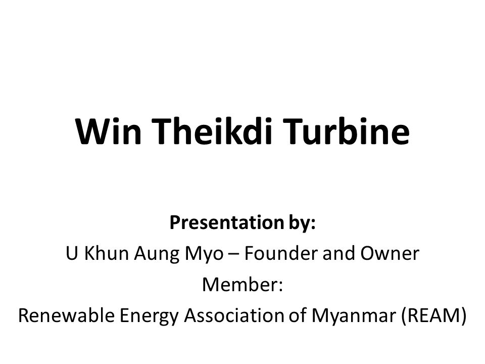 Win Theikdi Turbine Presentation by: