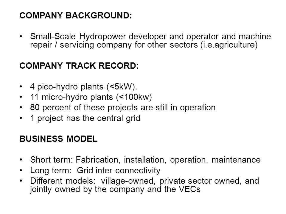 COMPANY BACKGROUND: Small-Scale Hydropower developer and operator and machine repair / servicing company for other sectors (i.e.agriculture)