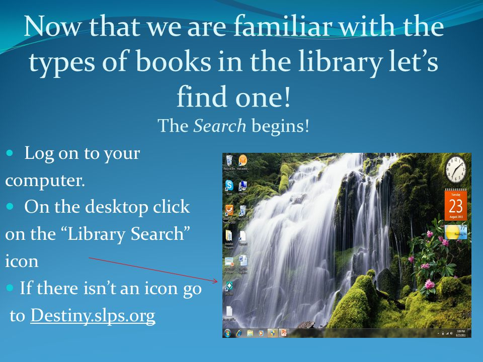 Now that we are familiar with the types of books in the library let's find one! The Search begins!