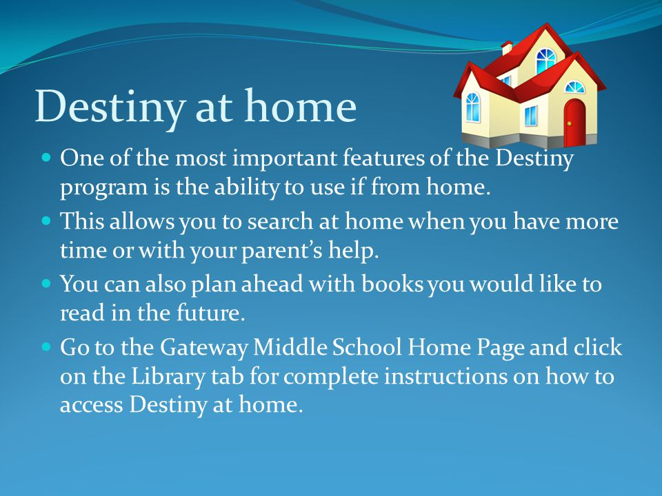 Destiny at home One of the most important features of the Destiny program is the ability to use if from home.