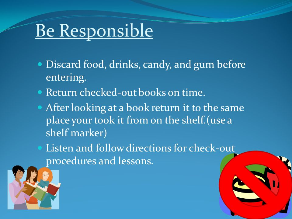 Be Responsible Discard food, drinks, candy, and gum before entering.