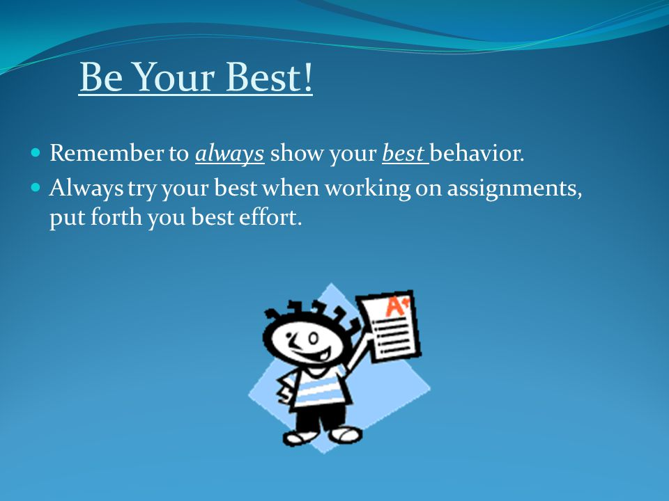 Be Your Best! Remember to always show your best behavior.
