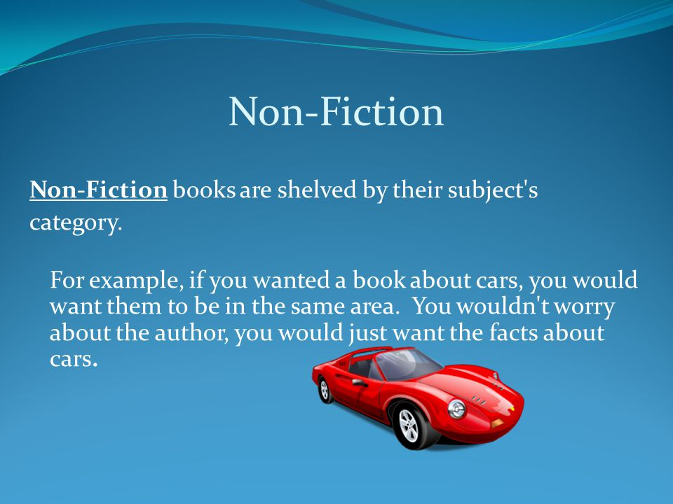 Non-Fiction Non-Fiction books are shelved by their subject s category.