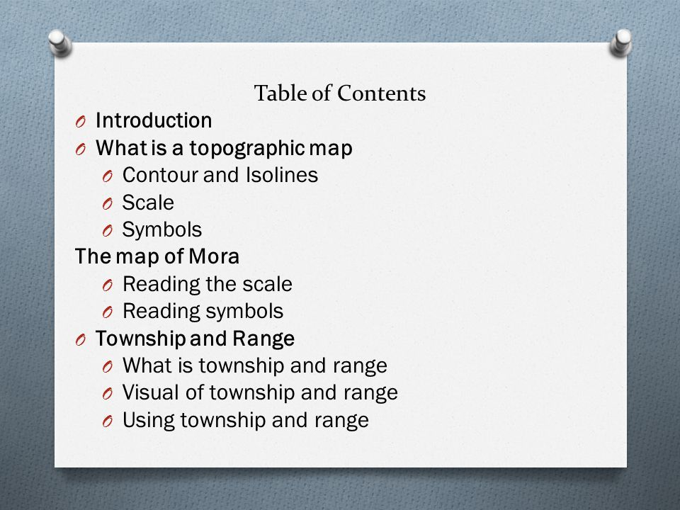 Table of Contents Introduction. What is a topographic map. Contour and Isolines. Scale. Symbols.