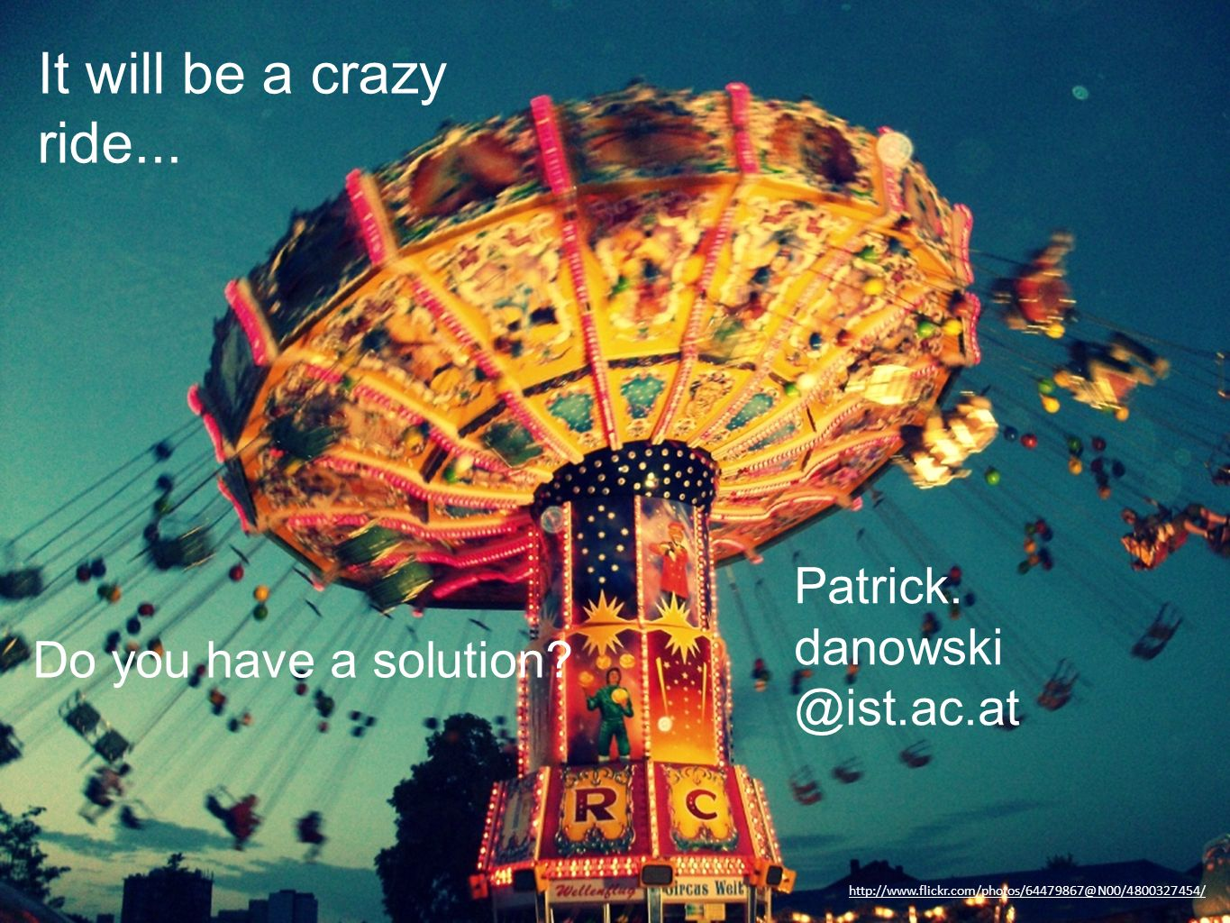 It will be a crazy ride... Patrick. danowski@ist.ac.at