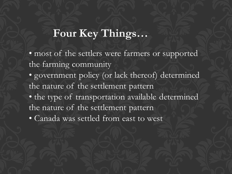 Four Key Things… • most of the settlers were farmers or supported the farming community.