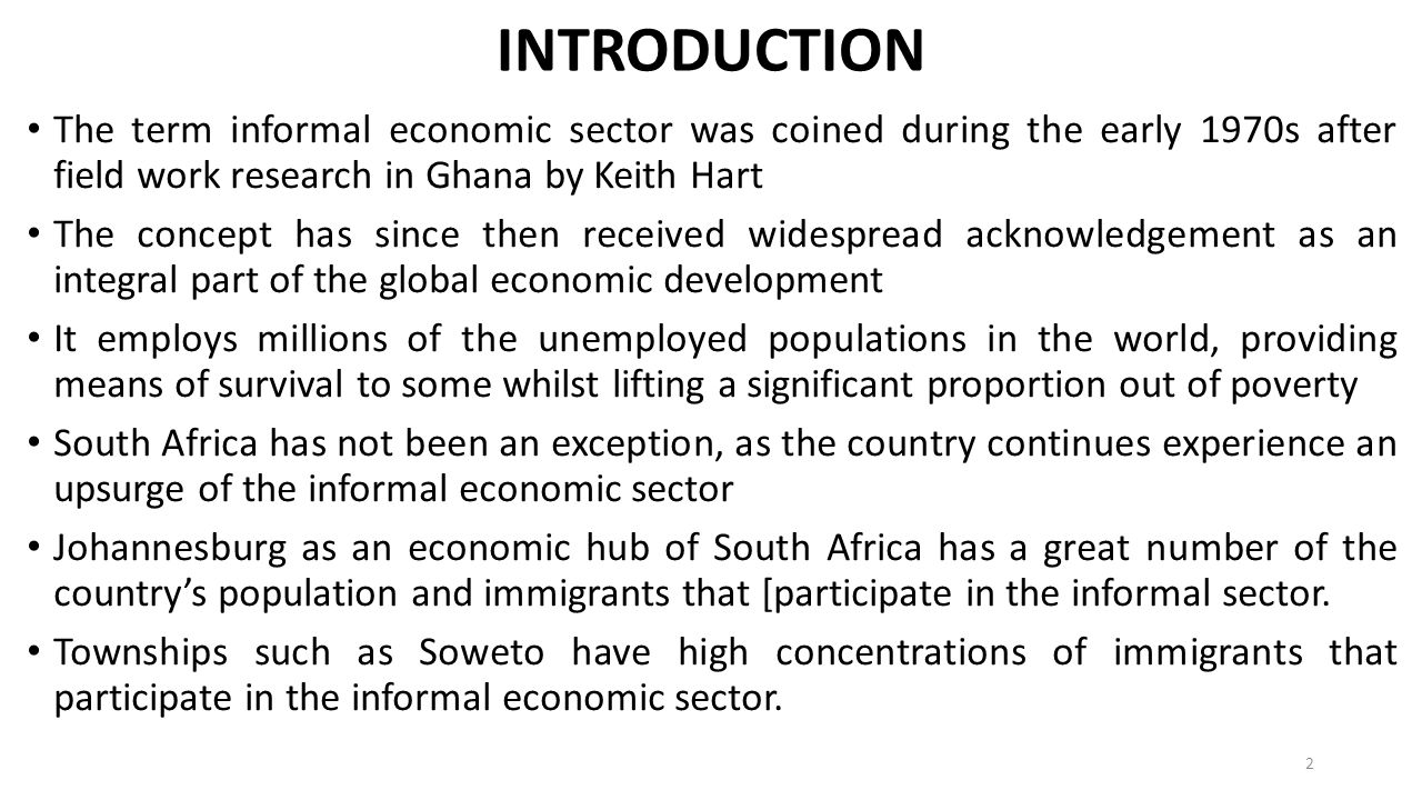 INTRODUCTION The term informal economic sector was coined during the early 1970s after field work research in Ghana by Keith Hart.