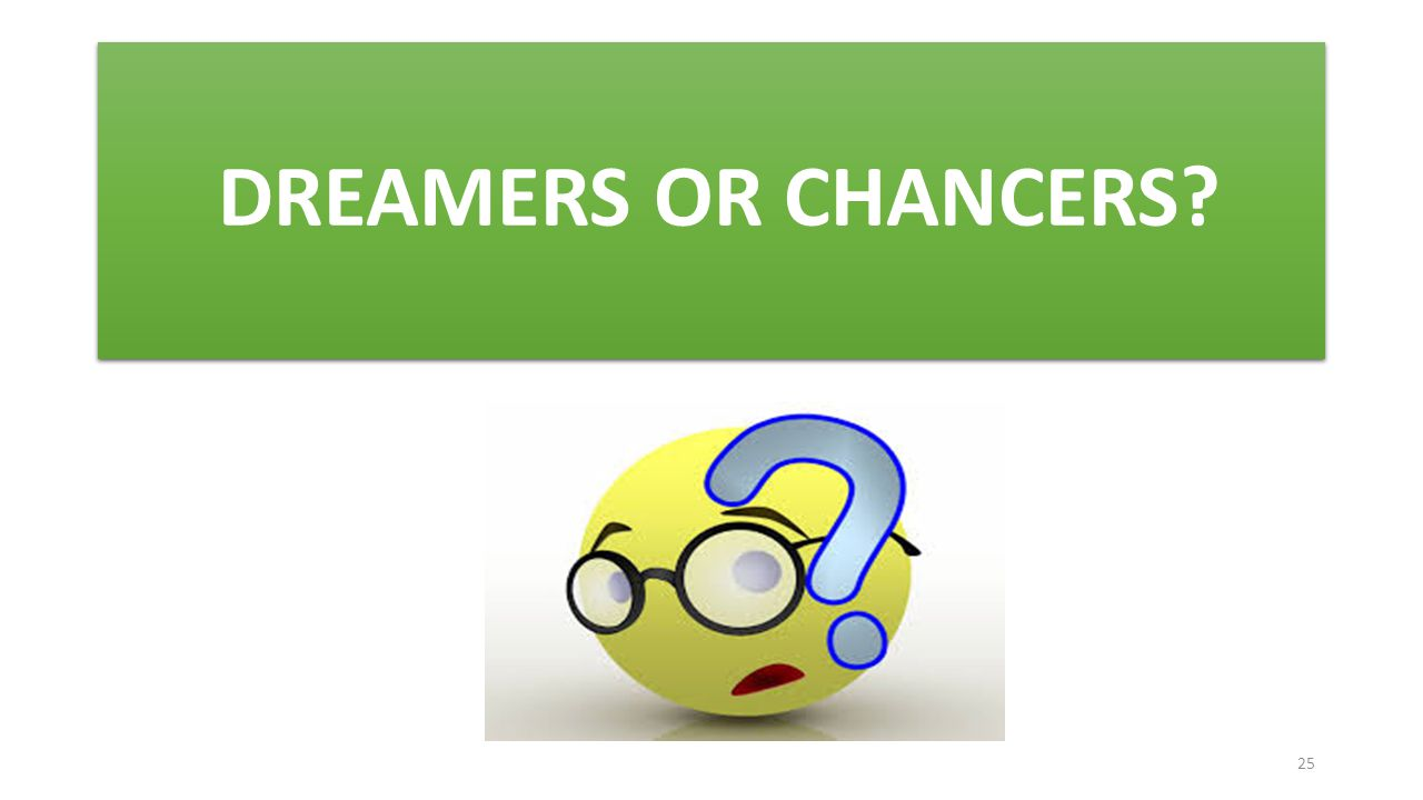 DREAMERS OR CHANCERS