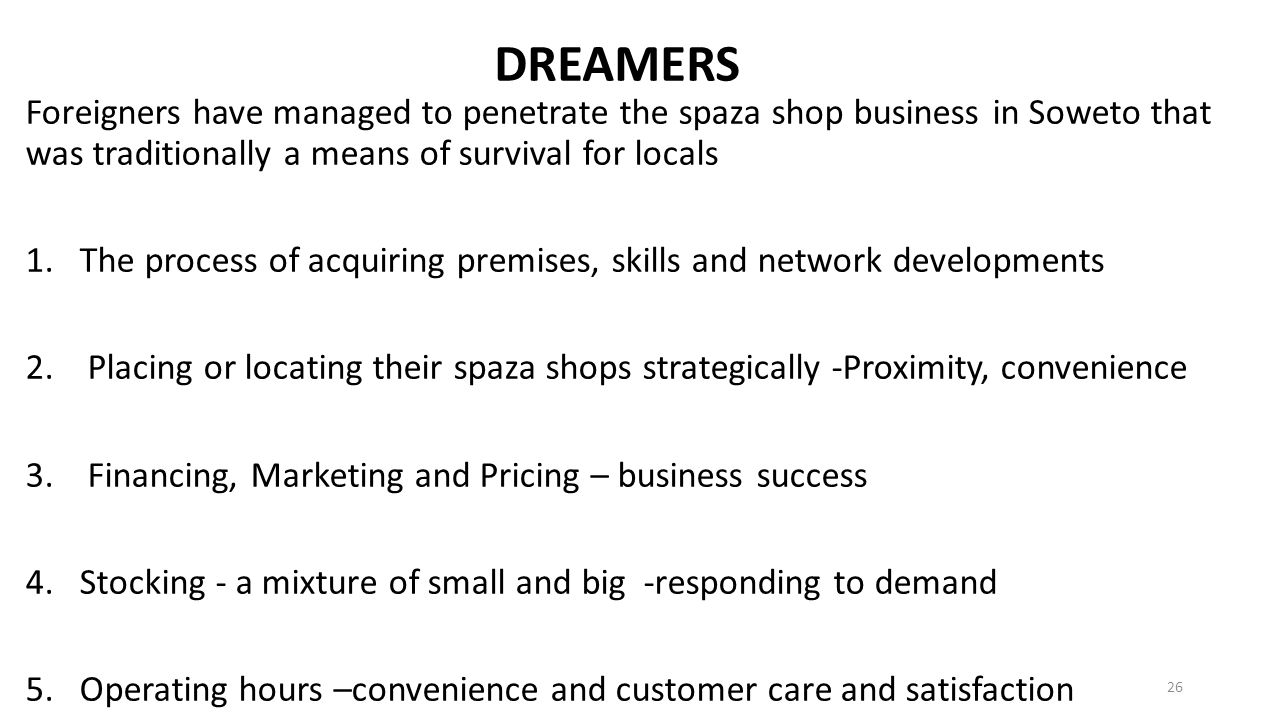 DREAMERS Foreigners have managed to penetrate the spaza shop business in Soweto that was traditionally a means of survival for locals.