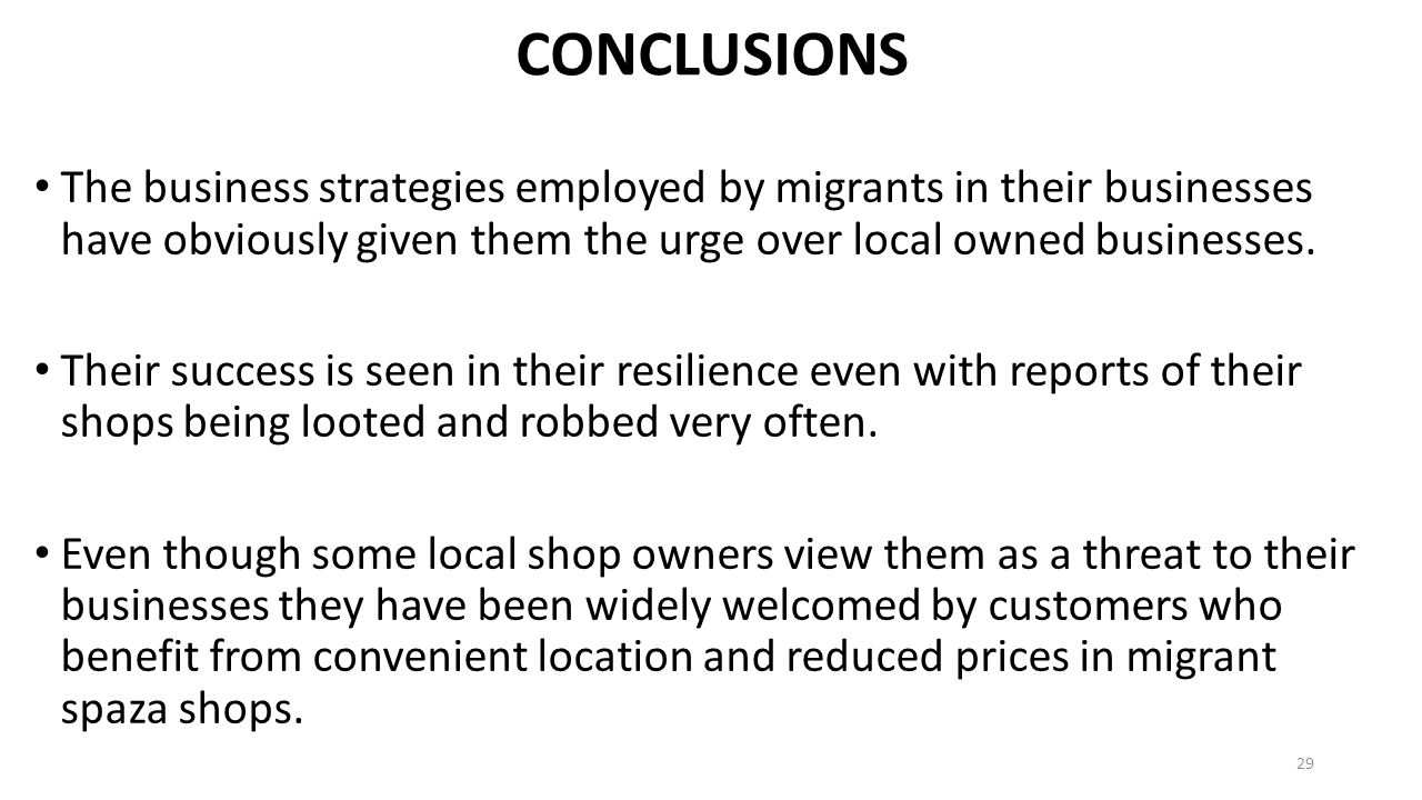 CONCLUSIONS The business strategies employed by migrants in their businesses have obviously given them the urge over local owned businesses.