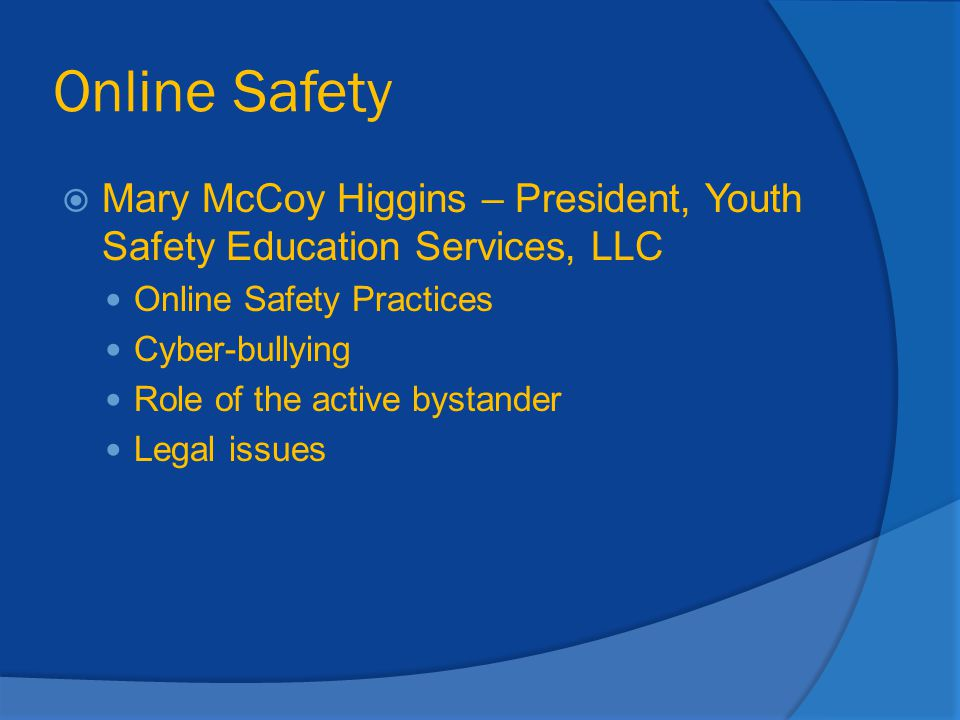 Online Safety Mary McCoy Higgins – President, Youth Safety Education Services, LLC. Online Safety Practices.