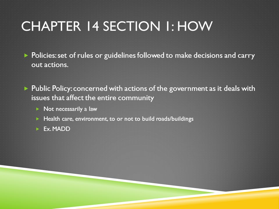 Chapter 14 section 1: How Policies: set of rules or guidelines followed to make decisions and carry out actions.