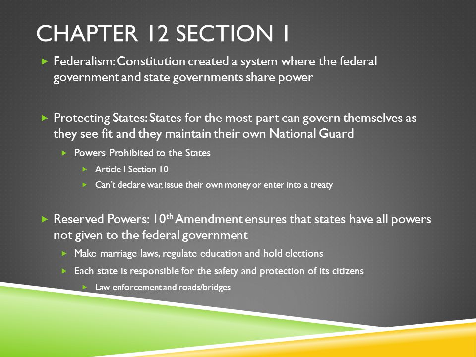 Chapter 12 Section 1 Federalism: Constitution created a system where the federal government and state governments share power.