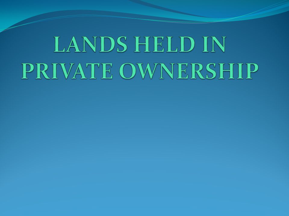 LANDS HELD IN PRIVATE OWNERSHIP