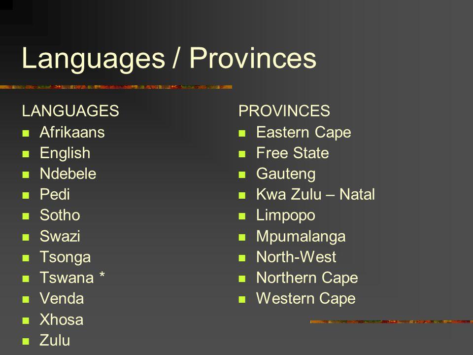 Languages / Provinces LANGUAGES Afrikaans English Ndebele Pedi Sotho
