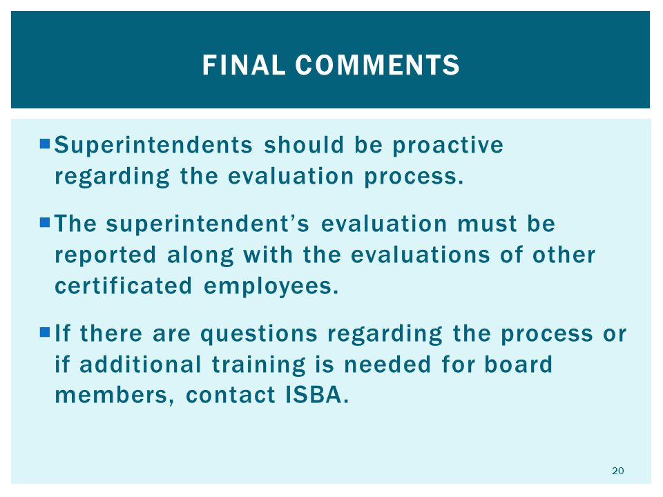 Final Comments Superintendents should be proactive regarding the evaluation process.