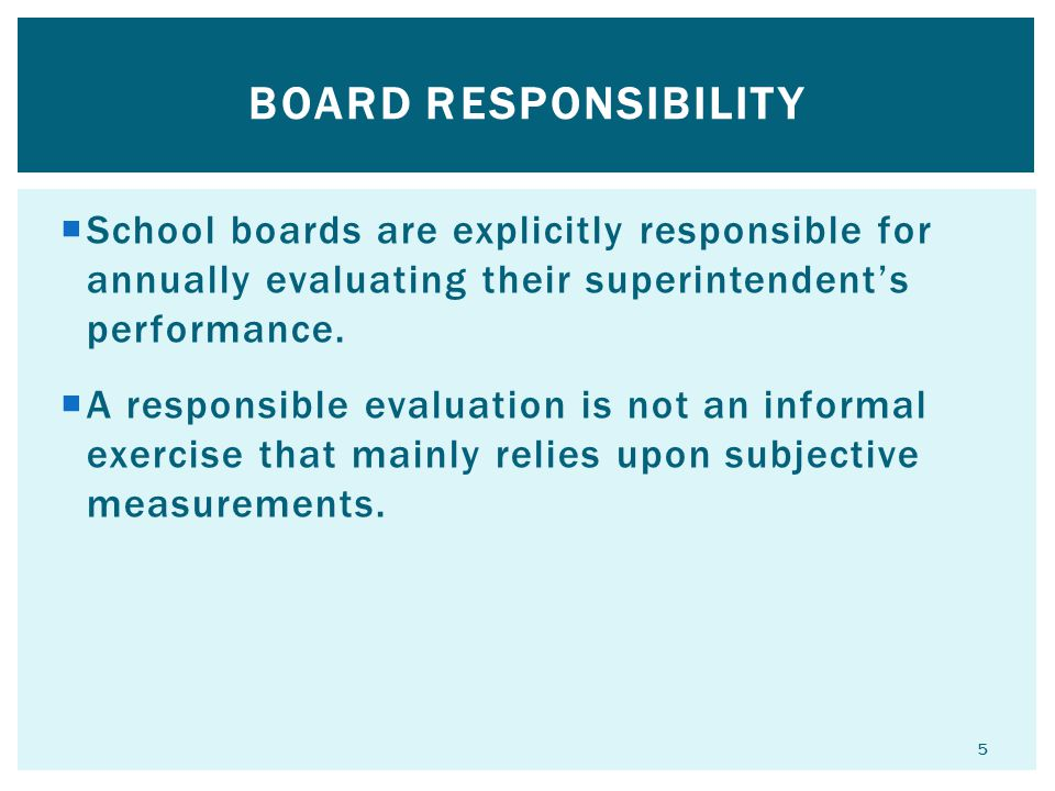 Board Responsibility School boards are explicitly responsible for annually evaluating their superintendent's performance.