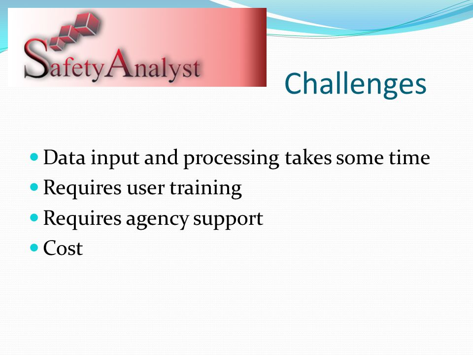 Challenges Data input and processing takes some time
