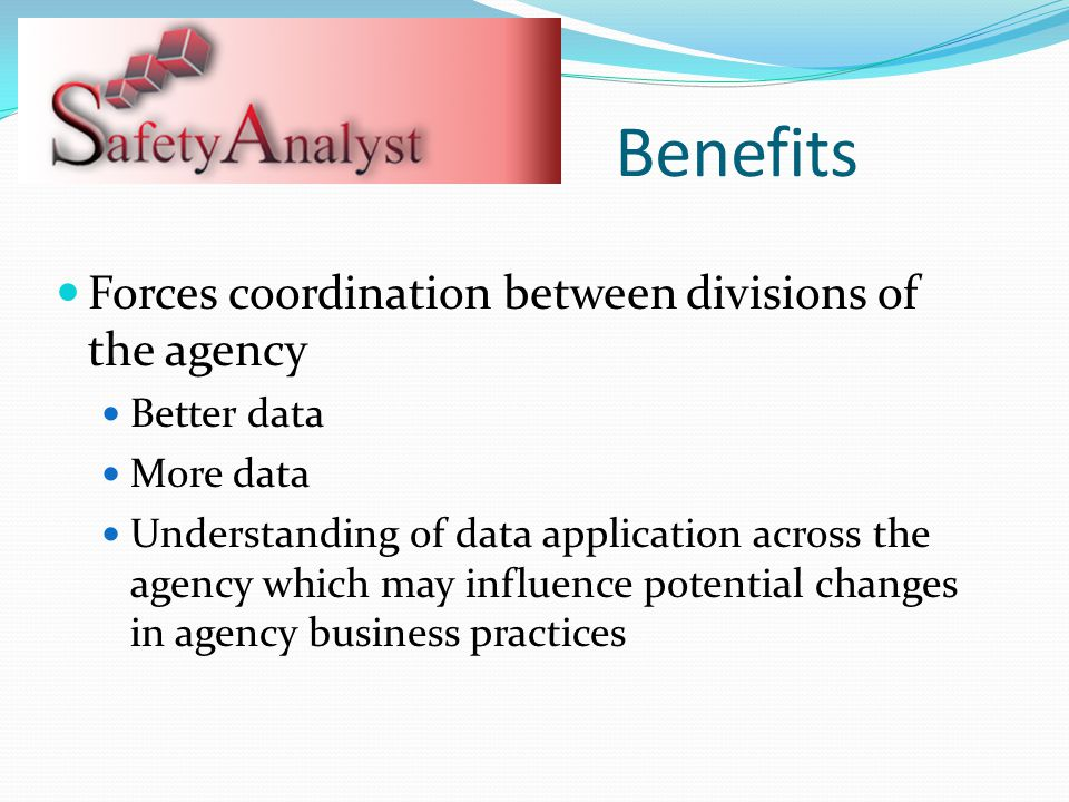 Benefits Forces coordination between divisions of the agency