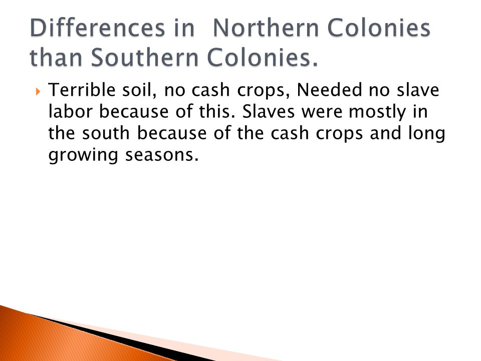 Differences in Northern Colonies than Southern Colonies.