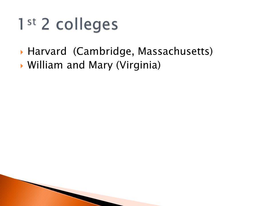 1st 2 colleges Harvard (Cambridge, Massachusetts)