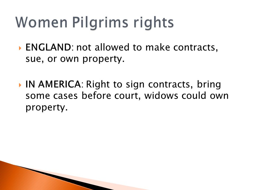 Women Pilgrims rights ENGLAND: not allowed to make contracts, sue, or own property.