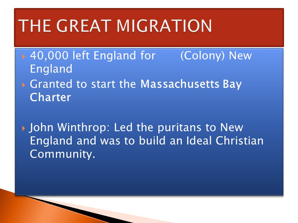 THE GREAT MIGRATION 40,000 left England for (Colony) New England