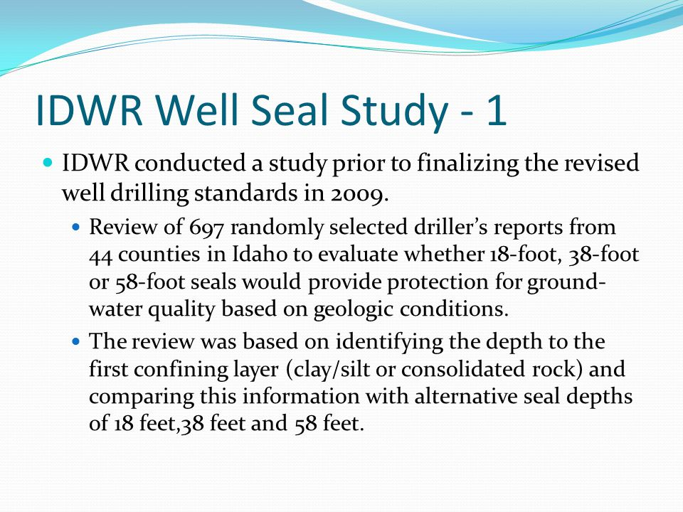 IDWR Well Seal Study - 1 IDWR conducted a study prior to finalizing the revised well drilling standards in 2009.